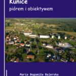 """""""Kunice Piórem i Obiektywem"""" Autor: Maria Bogumiła Bajerska"""
